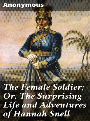 cover image of The Female Soldier; Or, the Surprising Life and Adventures of Hannah Snell