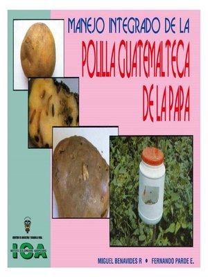 cover image of Manejo integrado de la polilla guatemalteca de la papa (Tecia solanivora, Povolny)