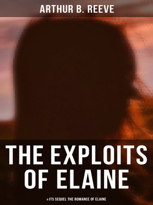 cover image of THE EXPLOITS OF ELAINE (& Its Sequel the Romance of Elaine)