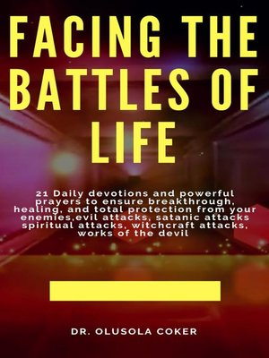 cover image of Facing the Battles of Life, 21 Daily Devotions and Powerful Prayers to ensure Breakthrough, Healing and Total Protection