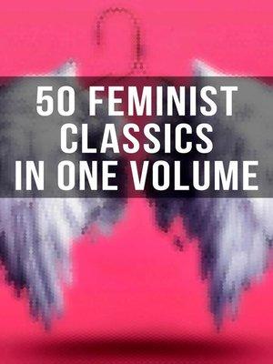 cover image of 50 Feminist Classics in One Volume