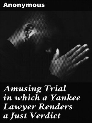 cover image of Amusing Trial in which a Yankee Lawyer Renders a Just Verdict