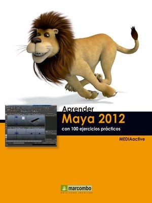 cover image of Aprender Maya 2012 con 100 ejercicios prácticos