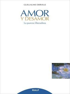 cover image of Amor y desamor. La pureza liberadora