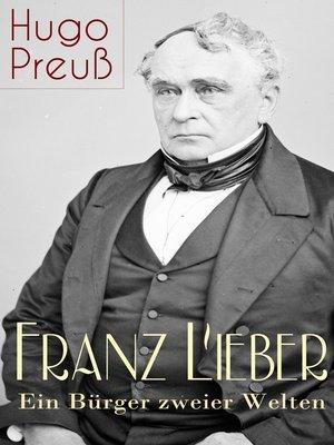cover image of Franz Lieber--Ein Bürger zweier Welten