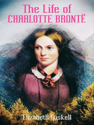 cover image of The Life of Charlotte Brontë (Illustrated Edition)