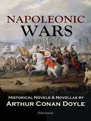 cover image of NAPOLEONIC WARS--Historical Novels & Novellas by Arthur Conan Doyle (Illustrated)