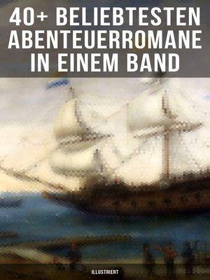 cover image of 40+ Beliebtesten Abenteuerromane in einem Band (Illustriert)