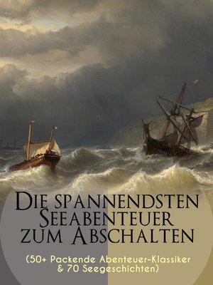 cover image of Die spannendsten Seeabenteuer zum Abschalten (50+ Packende Abenteuer-Klassiker & 70 Seegeschichten)