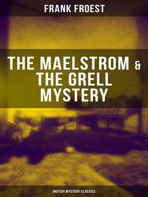 cover image of THE MAELSTROM & THE GRELL MYSTERY (British Mystery Classics)