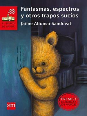 cover image of Fantasmas, espectros y otros trapos sucios