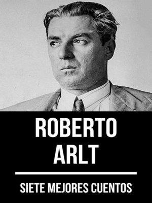 cover image of 7 mejores cuentos de Roberto Arlt