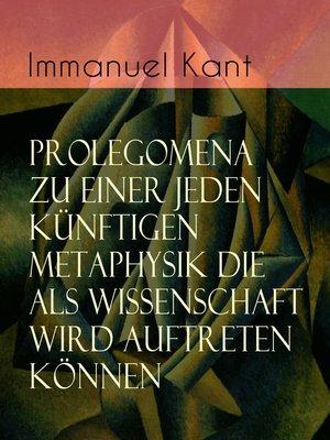 cover image of Prolegomena zu einer jeden künftigen Metaphysik die als Wissenschaft wird auftreten können