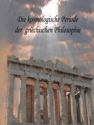 cover image of Die kosmologische Periode der griechischen Philosophie