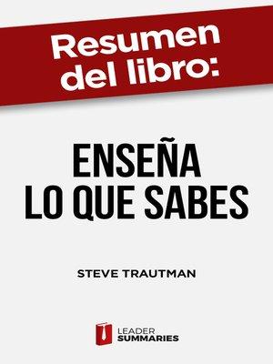 """cover image of Resumen del libro """"Enseña lo que sabes"""" de Steve Trautman"""