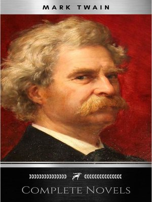 cover image of THE COMPLETE NOVELS OF MARK TWAIN AND THE COMPLETE BIOGRAPHY OF MARK TWAIN (Complete Works of Mark Twain Series) THE COMPLETE WORKS COLLECTION (The Complete Works of Mark Twain Book 1)