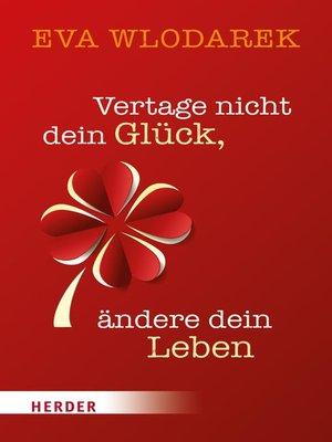 cover image of Vertage nicht dein Glück, ändere dein Leben