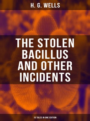 cover image of THE STOLEN BACILLUS AND OTHER INCIDENTS--15 Tales in One Edition