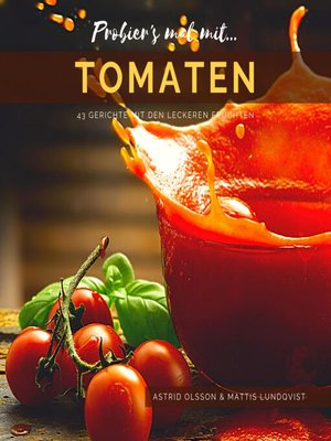 cover image of Probier's mal mit...Tomaten--43 Gerichte mit den leckeren Früchten