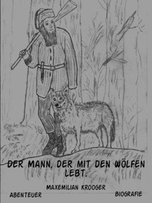 cover image of Der Mann, der mit den Wölfen lebt.
