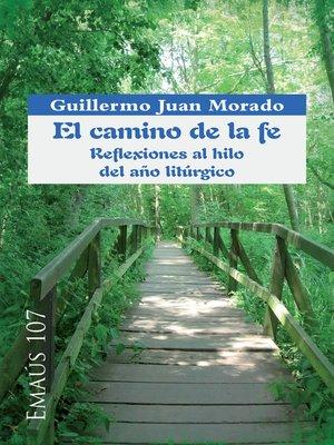 cover image of El camino de la fe. Reflexiones al hilo del año litúrgico