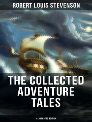 cover image of The Collected Adventure Tales of R. L. Stevenson (Illustrated Edition)