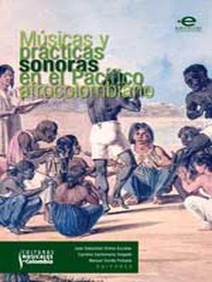 cover image of Músicas y prácticas en el pacífico afrocolombiano