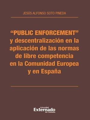 """cover image of """"Public enforcement"""" y descentralización en la aplicación de las normas de libre competencia en la Comunidad Europea y en España"""