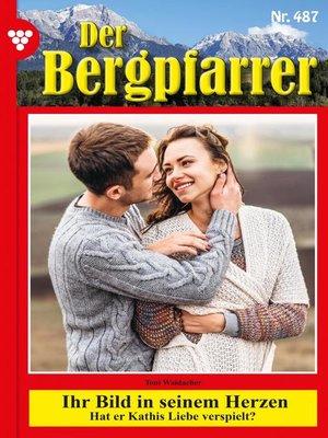 cover image of Der Bergpfarrer (ab 375) 487 – Heimatroman