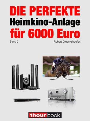 cover image of Die perfekte Heimkino-Anlage für 6000 Euro (Band 2)