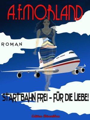 cover image of Startbahn frei--für die Liebe