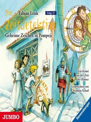 cover image of Die Zeitdetektive. Geheime Zeichen in Pompeji. Ein Krimi aus der Zeit der Römer [27]