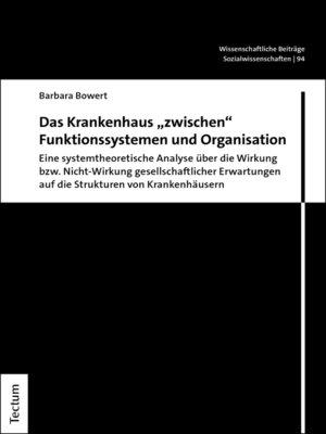 """cover image of Das Krankenhaus """"zwischen"""" Funktionssystemen und Organisation"""