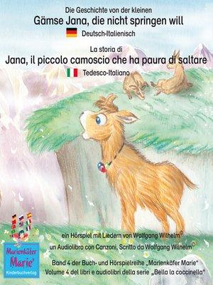 cover image of Die Geschichte von der kleinen Gämse Jana, die nicht springen will. Deutsch-Italienisch / La storia di Jana, il piccola camoscio che ha paura di saltare. Tedesco-Italiano.