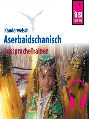 cover image of Reise Know-How Kauderwelsch AusspracheTrainer Aserbaidschanisch