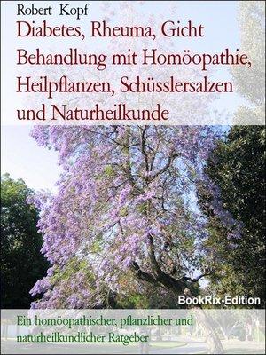 cover image of Diabetes, Rheuma, Gicht Behandlung mit Homöopathie, Heilpflanzen, Schüsslersalzen und Naturheilkunde