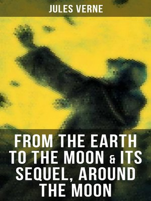 cover image of FROM THE EARTH TO THE MOON & Its Sequel, Around the Moon