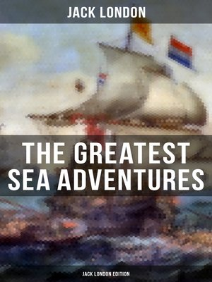 cover image of The Greatest Sea Adventures--Jack London Edition
