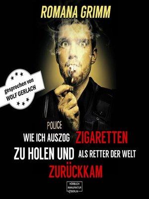 cover image of Wie ich auszog Zigaretten zu holen und als Retter der Welt zurückkam