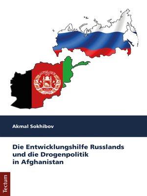 cover image of Die Entwicklungshilfe Russlands und die Drogenpolitik in Afghanistan