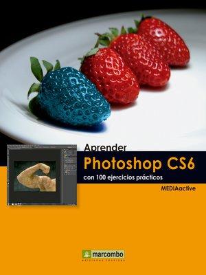 cover image of Aprender Photoshop CS6 con 100 ejercicios prácticos