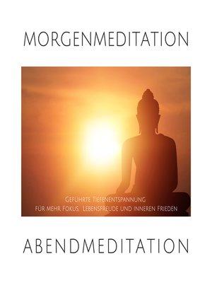 cover image of Morgenmeditation | Abendmeditation | Geführte Tiefenentspannung