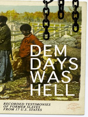 cover image of Dem Days Was Hell--Recorded Testimonies of Former Slaves from 17 U.S. States