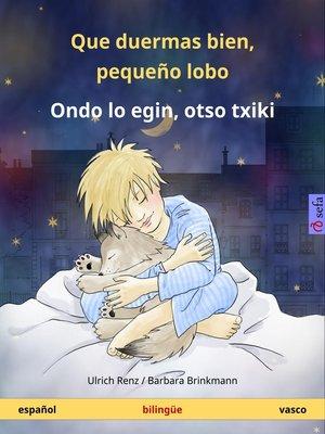 cover image of Que duermas bien, pequeño lobo – Ondo lo egin, otso txiki. Libro infantil bilingüe (español – vasco)
