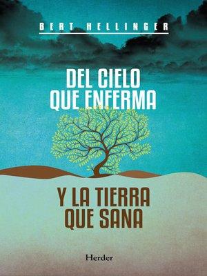 cover image of Del cielo que enferma y la tierra que sana