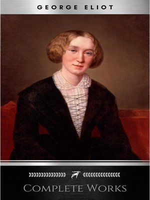 """cover image of Complete Works of George Eliot """"English Novelist, Poet, Journalist, and Translator""""! 16 Complete Works (Middlemarch, Silas Marner, Adam Bede, Mill on the Floss, Daniel Deronda, Romola) (Annotated)"""