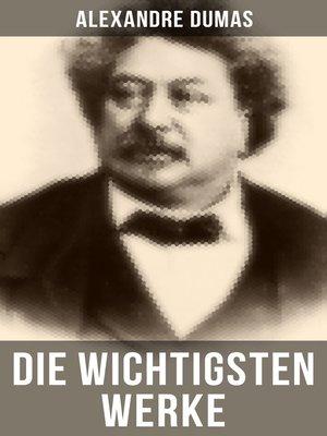cover image of Die wichtigsten Werke von Alexandre Dumas