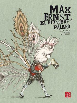 cover image of Max Ernst, el hombre pájaro