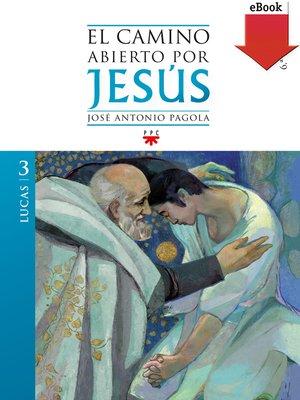 cover image of El camino abierto por Jesús. Lucas