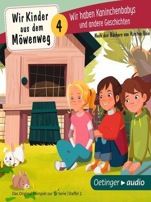 cover image of Wir Kinder aus dem Möwenweg. Wir haben Kaninchenbabys und andere Geschichten